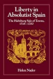 img - for By Helen Nader Liberty in Absolutist Spain: The Habsburg Sale of Towns, 1516-1700. 1, 108th Series, 1990 (The John [Paperback] book / textbook / text book