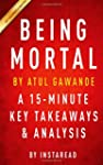 Being Mortal: By Atul Gawande - A 15-...