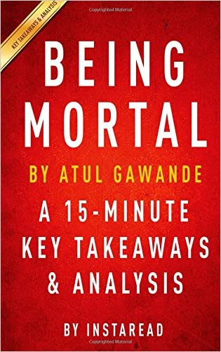 Being Mortal: by Atul Gawande | A 15-minute Key Takeaways & Analysis: Medicine and What Matters in the End