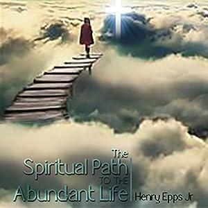 The Spiritual Path to the Abundant Life Audiobook