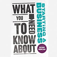 What You Need to Know About Starting a Business (       UNABRIDGED) by Kevin Duncan Narrated by Beth Chalmers