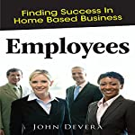 Employees: Finding Success in Home Based Business | John Devera