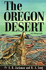The Oregon Desert by E. R. Jackman and R. A. Long