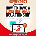 How to Have a Long Distance Relationship: Your Step-by-Step Guide to Having a Relationship |  HowExpert Press