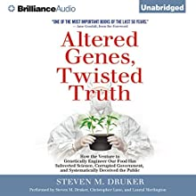 Altered Genes, Twisted Truth: How the Venture to Genetically Engineer Our Food Has Subverted Science, Corrupted Government, and Systematically Deceived the Public (       UNABRIDGED) by Steven M. Druker Narrated by Steven M. Druker, Christopher Lane, Laural Merlington