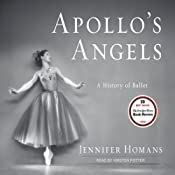 Apollo's Angels: A History of Ballet | [Jennifer Homans]