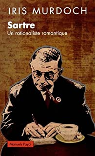 Sartre, Rationaliste Romantique par Iris Murdoch
