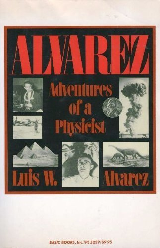 Alvarez: Adventures of a Physicist (Sloan Foundation science series)