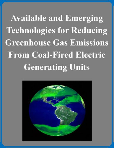 Available And Emerging Technologies For Reducing Greenhouse Gas Emissions From Coal-Fired Electric Generating Units