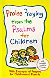 Praise Praying from the Psalms for Children