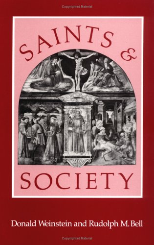 Saints and Society: The Two Worlds of Western Christendom, 1000-1700, DONALD WEINSTEIN, RUDOLPH M. BELL