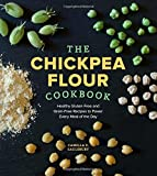 The Chickpea Flour Cookbook: Healthy Gluten-Free and Grain-Free Recipes to Power Every Meal of the Day