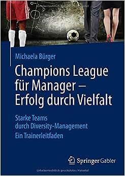 Champions League Fur Manager - Erfolg Durch Vielfalt: Starke Teams Durch Diversity-Management Ein Trainerleitfaden (German Edition)