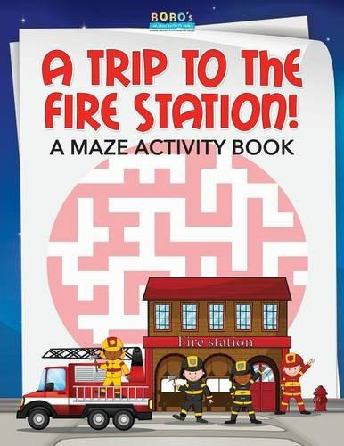 A Trip to the Fire Station! A Maze Activity Book