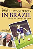 Alan Brazil There's an Awful Lot of Bubbly in Brazil: The Life and Times of a Bon Viveur