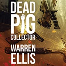 Dead Pig Collector | Livre audio Auteur(s) : Warren Ellis Narrateur(s) : Wil Wheaton