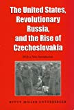 img - for The United States, Revolutionary Russia, and the Rise of Czechoslovakia (Foreign Relations and the Presidency) book / textbook / text book
