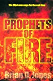 Prophets of Fire: The Elijah Message for the End Time (0816317046) by Jones, Brian