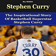 Stephen Curry: The Inspirational Story of Basketball Superstar Stephen Curry (       UNABRIDGED) by Bill Redban Narrated by Michael Pauley