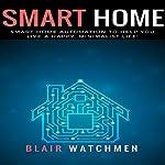 Smart Home: Smart Home Automation to Help You Live a Happy, Minimalist Life!   Blair Watchmen