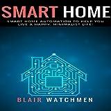 Smart Home: Smart Home Automation to Help You Live a Happy, Minimalist Life!
