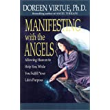Manifesting with the Angels: Allowing Heaven to Help You While You Fulfill Your Life's Purposeby Doreen Virtue