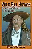 Wild Bill Hickok: Deadwood City - End of Trail, Turner, Thadd; Turner, Thadd M.
