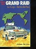 img - for Le grand raid: Premi re tentative de liaison automobile- Le Cap- Terre de Feu, suivi de La course autour du monde: Les secrets de la course 83/84 (French Edition) book / textbook / text book