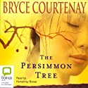 The Persimmon Tree (       UNABRIDGED) by Bryce Courtenay Narrated by Humphrey Bower