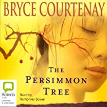 The Persimmon Tree | Livre audio Auteur(s) : Bryce Courtenay Narrateur(s) : Humphrey Bower