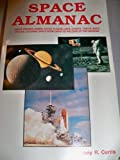 img - for Space almanac: Facts, figures, names, dates, places, lists, charts, tables, maps covering space from earth to the edge of the universe book / textbook / text book