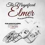 The Magnificent Elmer: My Life with Elmer Bernstein | Pearl Bernstein Gardner,Gerald Gardner