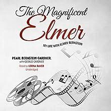 The Magnificent Elmer: My Life with Elmer Bernstein (       UNABRIDGED) by Pearl Bernstein Gardner, Gerald Gardner Narrated by Lorna Raver