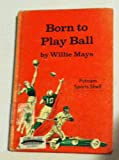 Born to Play Ball (Putnam Sports Shelf Series) (0399109005) by Willie Mays