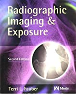 Radiographic Imaging & Exposure,   by Fauber