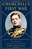 Con Coughlin Churchill's First War: Young Winston at War with the Afghans
