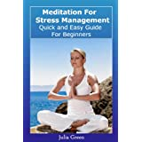 Meditation For Stress Management. Quick and Easy Guide For Beginners ~ Julia Green
