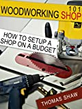 Woodworking Shop 101: How To Set Up A Shop On A Budget