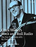 img - for Clark Weber's Rock and Roll Radio: The Fun Years, 1955-1975 by Clark Weber, Neal Samors, Foreword by Neil Sedaka (2008) Hardcover book / textbook / text book