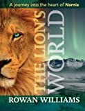 The Lion's World: A Journey into the Heart of Narnia (028106895X) by Rowan Williams