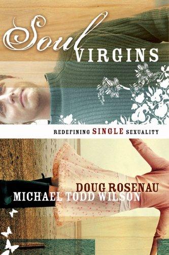 Soul Virgins: Redefining Single Sexuality, Doug Rosenau, Michael Todd Wilson