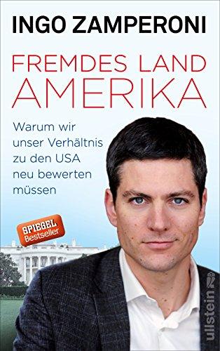 Fremdes Land Amerika: Warum wir unser Verhältnis zu den USA neu bewerten müssen das Buch von Ingo Zamperoni - Preis vergleichen und online kaufen
