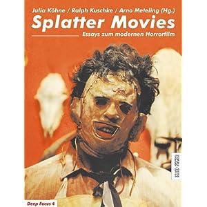 Splatter Movies, Essays zum modernen Horrorfilm (Deep Focus 4)