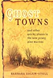 Ghost Towns: And Other Quirky Places in the New Jersey Pine Barrens