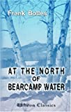 img - for At the North of Bearcamp Water: Chronicles of a Stroller in New England from July to December book / textbook / text book