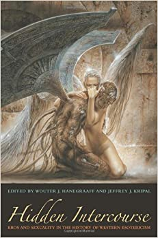 Hidden Intercourse. Eros and Sexuality in the History of Western Esotericism. Wouter J. Hanegraaff, and Jeffrey J. Kripal.