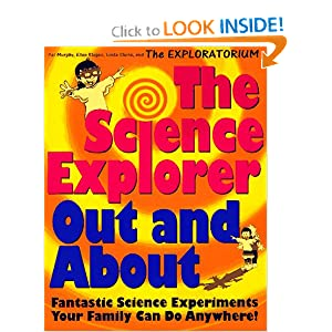 The Science Explorer Out and about: Fantastic Science Experiments Your Family Can Do Anywhere (Science... by Pat Murphy, Linda Shore and Ellen Klages