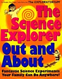 The Science Explorer Out and about: Fantastic Science Experiments Your Family Can Do Anywhere (Science Explorer Out & about) (0805045376) by Murphy, Pat