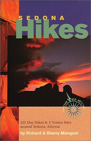 Sedona Hikes : 135 Day Hikes & 5 Vortex Sites around Sedona, Arizona (Revised 6th Edition)