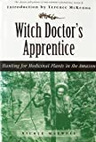 Witch Doctor's Apprentice: Hunting for Medicinal Plants in the Amazon (1567313035) by Maxwell, Nicole